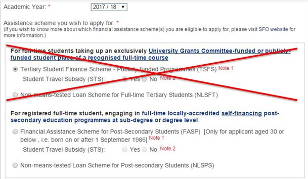 You should select either Financial Assistance Scheme for Post-secondary Students (FASP) or Non-means-tested Loan Scheme for Post-secondary Students (NLSPS).